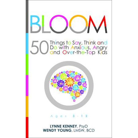 Bloom : 50 Things to Say, Think, and Do with Anxious, Angry, and Over-The-Top (Top Things To Say To A Girl)