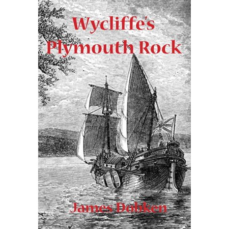 Wycliffe's Plymouth Rock - -