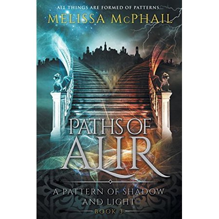 Paths of Alir: A Pattern of Shadow & Light Book 3