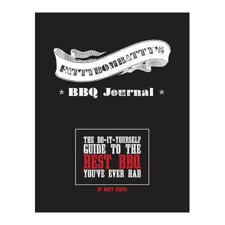 Fattybombatty's BBQ Journal : The Do-It-Yourself Guide to the Best BBQ You've Ever