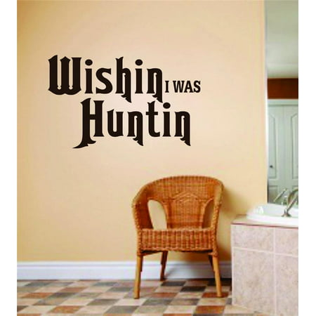 Custom Wall Decal Wishin I Was Huntin Quote Mens Hunting Sport Peel St