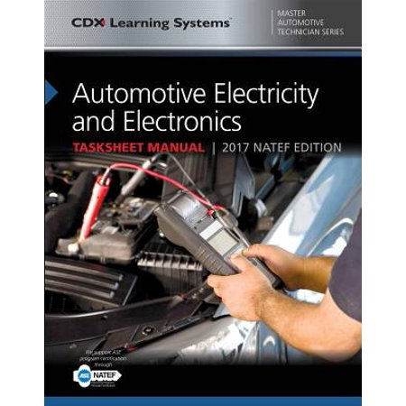 Automotive Electricity and Electronics Tasksheet Manual : CDX Master Automotive Technician Series