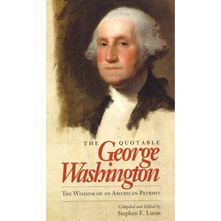 The Quotable George Washington  The Wisdom Of An American Patriot