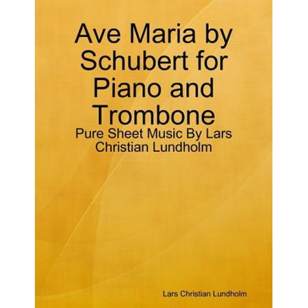 Ave Maria by Schubert for Piano and Trombone - Pure Sheet Music By Lars Christian Lundholm - (Ave Maria Schubert Op 52 No 6)