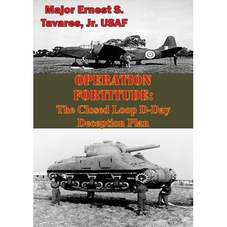 OPERATION FORTITUDE: The Closed Loop D-Day Deception Plan -