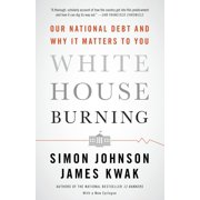 White House Burning : Our National Debt and Why It Matters to You