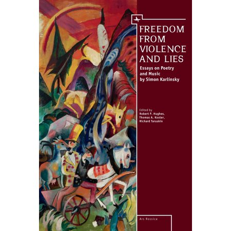 Freedom from Violence and Lies : Essays on Russian Poetry and Music by  Simon Karlinsky