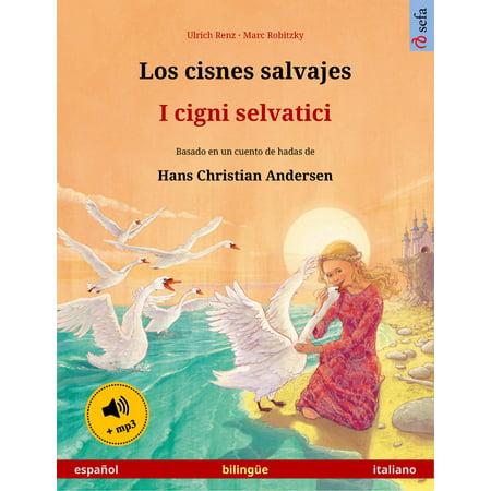 Los cisnes salvajes – I cigni selvatici (español – italiano). Libro bilingüe para niños basado en un cuento de hadas de Hans Christian Andersen, desde 4-6 años, con audiolibro mp3 descargable - eBook (Un Halloween Con Los Abuelos)
