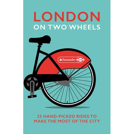 London on Two Wheels : 25 Handpicked Rides to Make the Most out of the City -