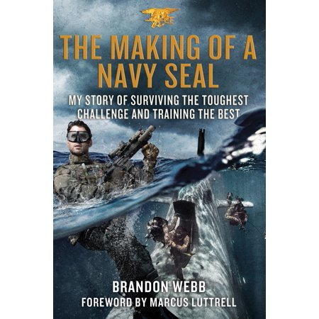 The Making of a Navy SEAL : My Story of Surviving the Toughest Challenge and Training the