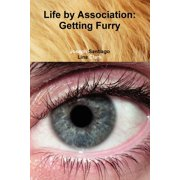 Life by Association : Getting Furry