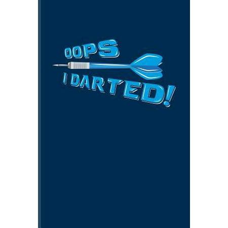 Oops I Darted!: Playing Darts Journal For Dart Thrower, Bar, League, Arrows, Electronic Dartboards, Tripple 20 & Bullseye Fans - 6x9 - Paperback (Electronic Eye)