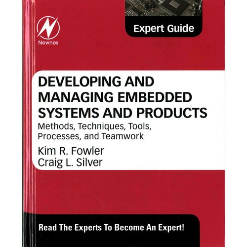 Developing and Managing Embedded Systems and Products: Methods, Techniques, Tools, Processes, and Teamwork