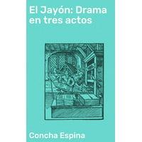 El Jayón: Drama en tres actos - eBook