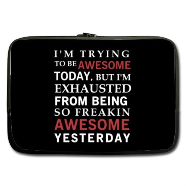 Modern Design Funny Humorous Quotes Laptop Sleeve Im Trying To Be Awesome Today But Im Exhausted From Being Freakin Awesome Yesterday Theme Soft