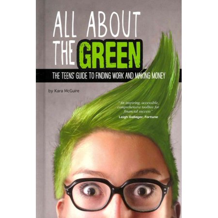 All about the Green: The Teens' Guide to Finding Work and Making Money Let s face it we all need money in order to live. How we earn it is up to us. Whether you want to work for someone else or start your own business, this book will help you learn how to land that first job, figure out your paycheck, and negotiate a raise.