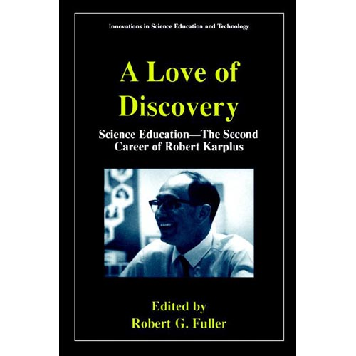 A Love of Discovery: Science Education, the Second Career of Robert Karplus