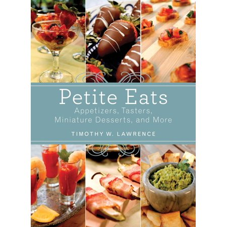 Petite Eats : Appetizers, Tasters, Miniature Desserts, and More (Halloween Appetizers Desserts)