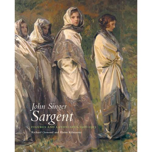 John Singer Sargent: Figures and Landscapes 1908-1913: Complete Paintings