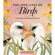 The Love Lives of Birds : Courting and Mating Rituals