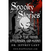 Spooky Stories: Tales of Fear, Terror, Apprehension, and Murder - eBook
