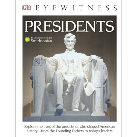 Explore Life (DK Eyewitness Books: Presidents : Explore the Lives of the Presidents Who Shaped American History from the Foundin)