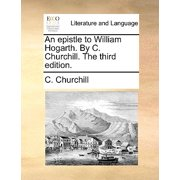 An Epistle to William Hogarth. by C. Churchill. the Third Edition.