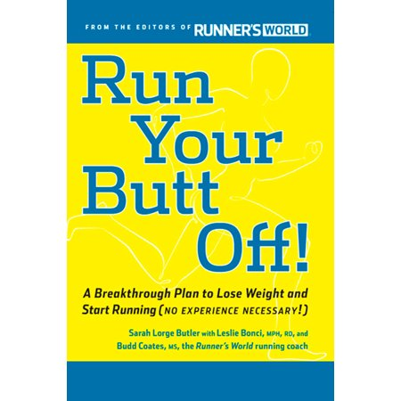 Run Your Butt Off! : A Breakthrough Plan to Shed Pounds and Start Running (No Experience (Best Way To Start Running For Weight Loss)