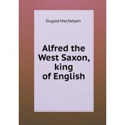 Alfred the West Saxon, King of English