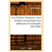 Les Colonies Francaises, Leur Situation Economique Leur Utilite Pour La Metropole, (Ed.1886)