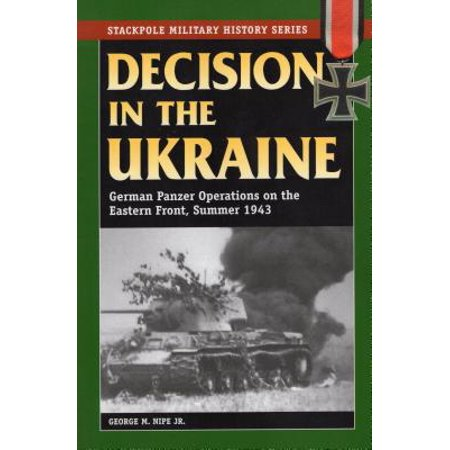 Decision in the Ukraine : German Panzer Operations on the Eastern Front, Summer 1943