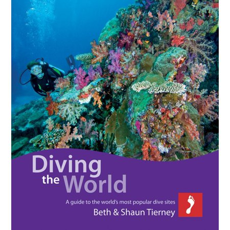Diving the World: A guide to the world's most popular dive sites - (Best Dive Sites In The World)
