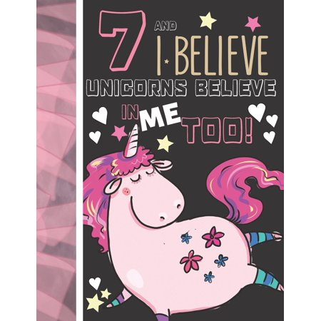 7 And I Believe Unicorns Believe In Me Too: Unicorn Gifts For Girls Age 7 Years Old - College Ruled Writing School Notebook To Take Classroom Teachers Notes (Tanu Weds Manu Returns Old School Girl)