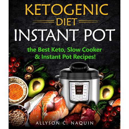 Ketogenic Diet Instant Pot: the Best Keto Slow Cooker and Instant Pot Recipes! -