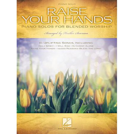 Raise Your Hands : Piano Solos for Blended