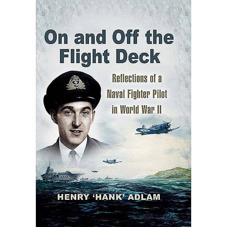 On and Off the Flight Deck: Reflections of a Naval Fighter Pilot in World War II: Book 1: The Years 1941-1948