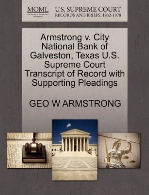 Armstrong V. City National Bank of Galveston, Texas U.S. Supreme Court Transcript of Record with Supporting Pleadings by