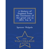 A History of England from the Conclusion of the Great War in 1815. Vol. II - War College Series