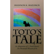 Toto's Tale : An Adaptation of L. Frank Baum's the Wonderful Wizard of Oz