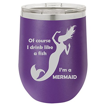 a4bedc116cd 12 oz Double Wall Vacuum Insulated Stainless Steel Stemless Wine Tumbler  Glass Coffee Travel Mug With Lid Of Course I Drink Like A Fish I'm A  Mermaid ...