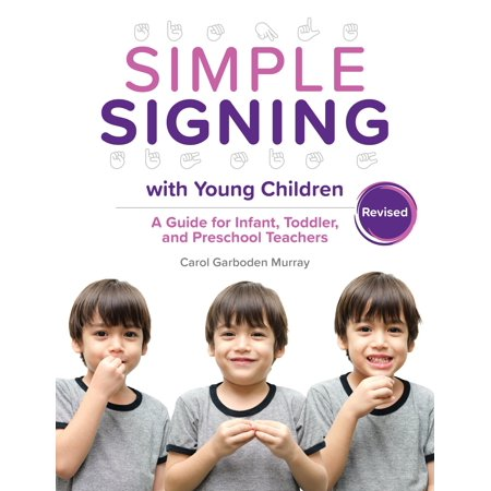 Simple Signing with Young Children, Revised: A Guide for Infant, Toddler, and Preschool Teachers, Rev. Ed. (Pre Service Teacher Education Programme In India)