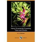 Hardy Ornamental Flowering Trees and Shrubs (Dodo Press)
