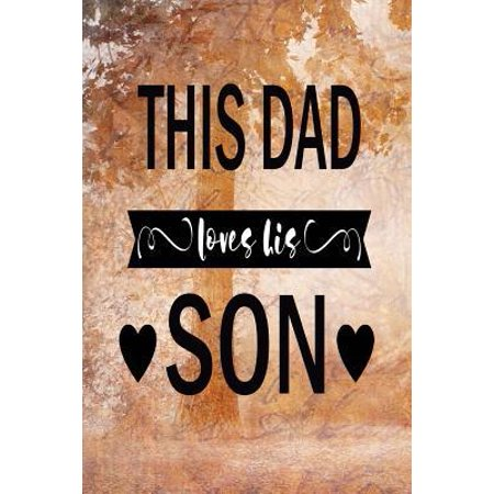 This Dad Love His Son: Dad Appreciation Journal & Notebook Love Dad Father's Day Card Gift Alternative Memories and Keepsake Quotes