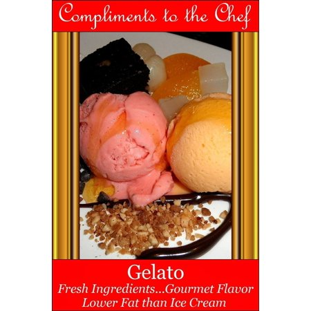 Gelato: Fresh Ingredients...Gourmet Flavor - eBook