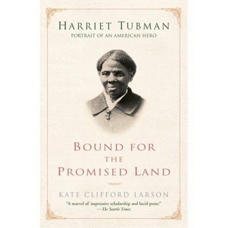 Bound For The Promised Land  Harriet Tubman  Portrait Of An American Hero