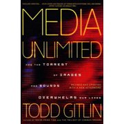 Media Unlimited, Revised Edition : How the Torrent of Images and Sounds Overwhelms Our Lives