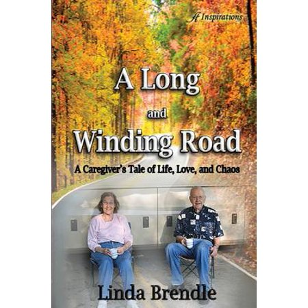 A Long and Winding Road : A Caregiver's Tale of Life, Love, and (Peter Frampton The Long And Winding Road)