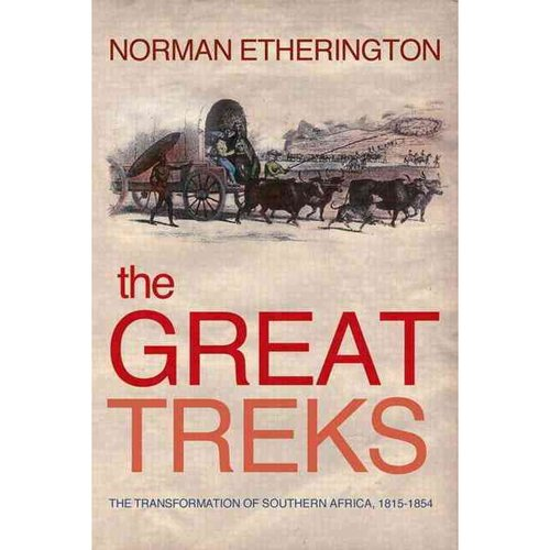 The Great Treks: The Transformation of Southern Africa, 1815-1854