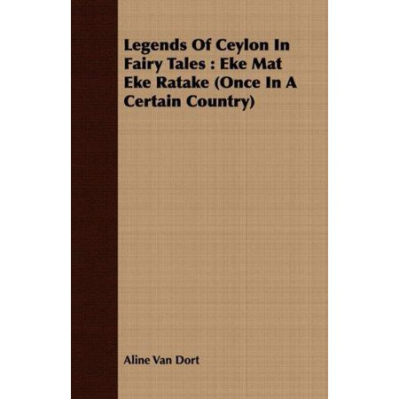 Legends Of Ceylon In Fairy Tales  Eke Mat Eke Ratake  Once In A Certain Country