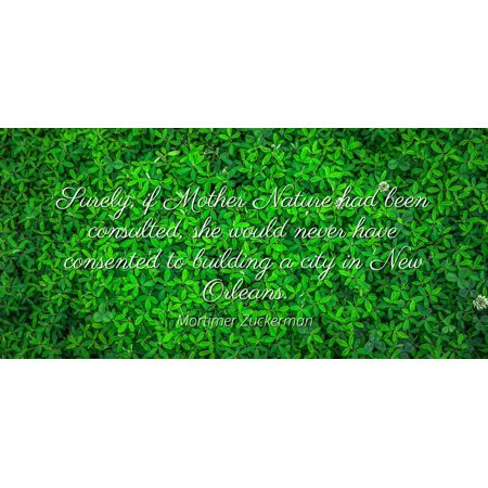 Mortimer Zuckerman - Surely, if Mother Nature had been consulted, she would never have consented to building a city in New Orleans - Famous Quotes Laminated POSTER PRINT 24X20. - City Park New Orleans Halloween